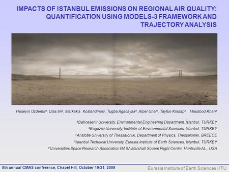 8th annual CMAS conference, Chapel Hill, October 19-21, 2009 Eurasia Institute of Earth Sciences / ITU IMPACTS OF ISTANBUL EMISSIONS ON REGIONAL AIR QUALITY: