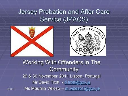 28.11.111 Jersey Probation and After Care Service (JPACS) Working With Offenders In The Community 29 & 30 November 2011 Lisbon, Portugal Mr David Trott.