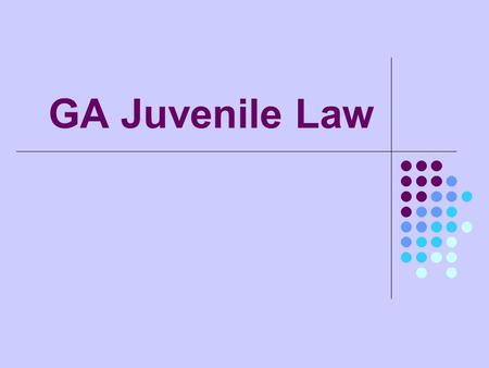 GA Juvenile Law. GA Juvenile Courts have jurisdiction over the following cases. Juvenile traffic offenses. Delinquent juvenile, under age of 17 who commit.