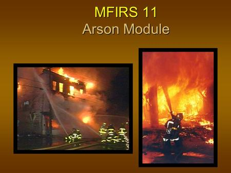 MFIRS 11 Arson Module. 2 Objectives The participants will be able to: The participants will be able to: describe when the Arson Module (NFIRS 11) is to.
