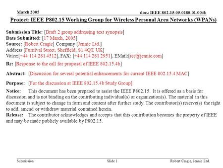 Doc.: IEEE 802.15-05-0180-01-004b Submission March 2005 Robert Cragie, Jennic Ltd.Slide 1 Project: IEEE P802.15 Working Group for Wireless Personal Area.