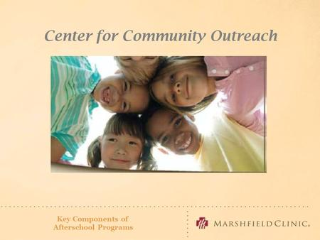 Section I: Bringing The Community Together Center for Community Outreach Key Components of Afterschool Programs.