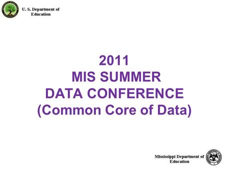 1 2011 MIS SUMMER DATA CONFERENCE (Common Core of Data)