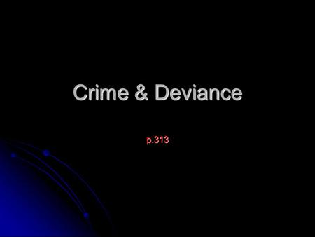 Crime & Deviance p.313. Sociological explanations for gang membership p. 313 Differential Association Differential Association Anomie Anomie Control theory.