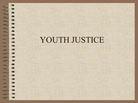 YOUTH JUSTICE. Principles Protection of society is the most important objective – achieved through prevention, meaningful consequences, and rehabilitation.