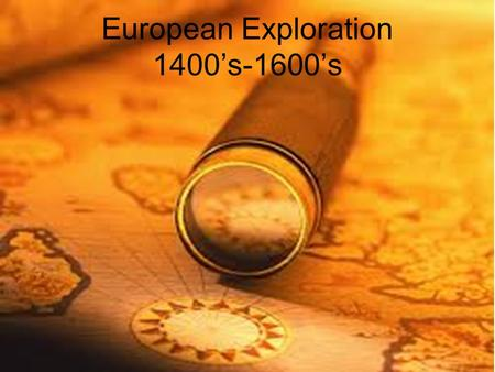 European Exploration 1400's-1600's