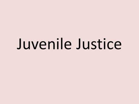 Juvenile Justice. Why do we have a criminal justice system? What are the goals of the system? What are the things it is supposed to accomplish?