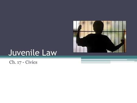 Juvenile Law Ch. 17 - Civics. What is a juvenile? A juvenile is any person who is not an adult In PA, juveniles are anybody under 18 People who commit.