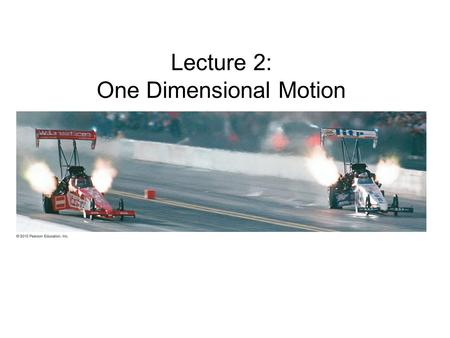 Lecture 2: One Dimensional Motion. 2 Scalars and Vectors Scalar – a numerical value. May be positive or negative. Examples: temperature, speed, height.
