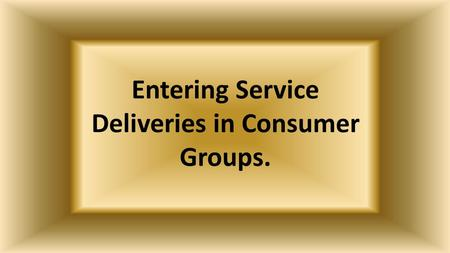 Entering Service Deliveries in Consumer Groups.