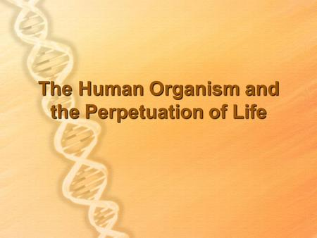 The Human Organism and the Perpetuation of Life
