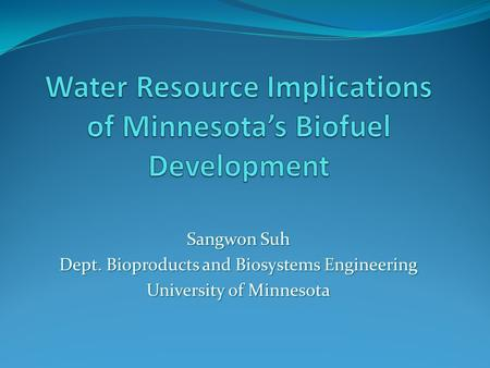 Sangwon Suh Dept. Bioproducts and Biosystems Engineering University of Minnesota.