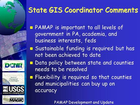 PAMAP Development and Update State GIS Coordinator Comments PAMAP is important to all levels of government in PA, academia, and business interests, feds.