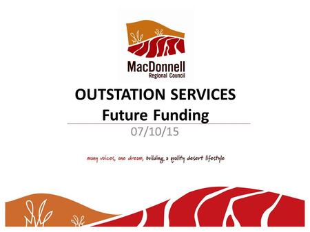 OUTSTATION SERVICES Future Funding 07/10/15. Overview Background Types of Funding Who is funded Recent Changes - Commonwealth/NTG agreement Future Loss.