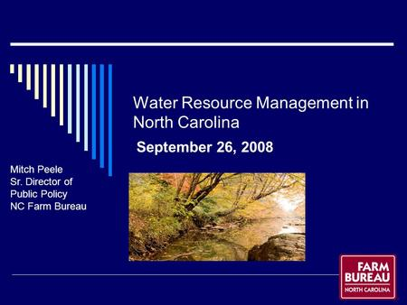 Water Resource Management in North Carolina September 26, 2008 Mitch Peele Sr. Director of Public Policy NC Farm Bureau.