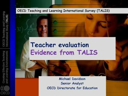 Creating Effective Teaching and Learning Environments OECD Teaching and Learning International Study (TALIS) Teacher evaluation Evidence from TALIS OECD.