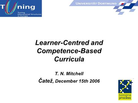 Learner-Centred and Competence-Based Curricula T. N. Mitchell Čatež, December 15th 2006.