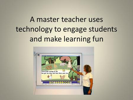 A master teacher uses technology to engage students and make learning fun.