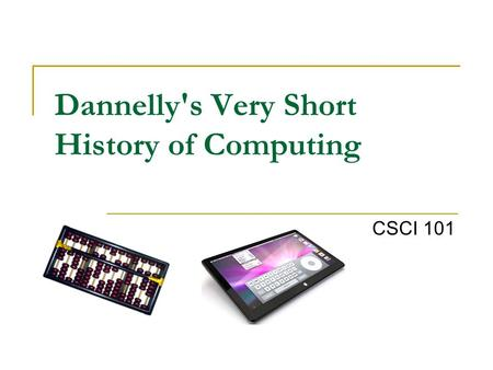 Dannelly's Very Short History of Computing CSCI 101.