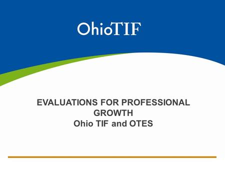 EVALUATIONS FOR PROFESSIONAL GROWTH Ohio TIF and OTES.