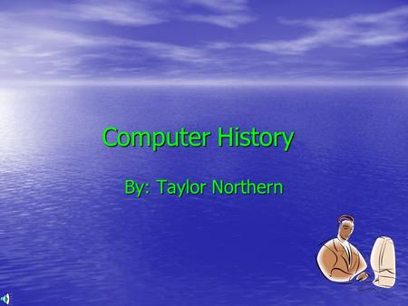 Computer History By: Taylor Northern. Intro. Do you know a lot about computers or the history of it? Do you know a lot about computers or the history.
