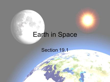 Earth in Space Section 19.1. Earth's Shape Considered to be ellipsoid Oblate spheroid Earth is wider than it is tall Bulges at equator, flattened at poles.