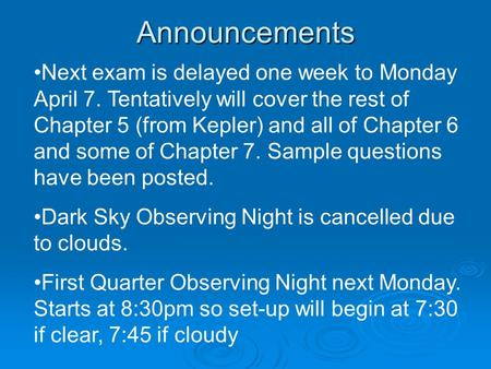 Announcements Next exam is delayed one week to Monday April 7. Tentatively will cover the rest of Chapter 5 (from Kepler) and all of Chapter 6 and some.