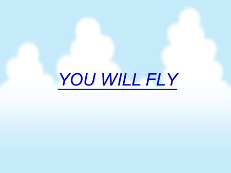YOU WILL FLY. Now is the time To turn a new page. You're our best gift, His choiced reward.