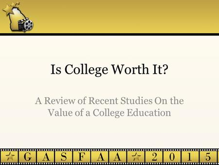 Is College Worth It? A Review of Recent Studies On the Value of a College Education 1.