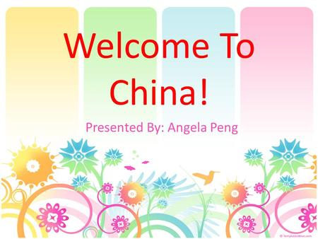 Welcome To China! Presented By: Angela Peng. Introduction China has a population of approximately 1.26 million people, which makes out 22 percent of the.