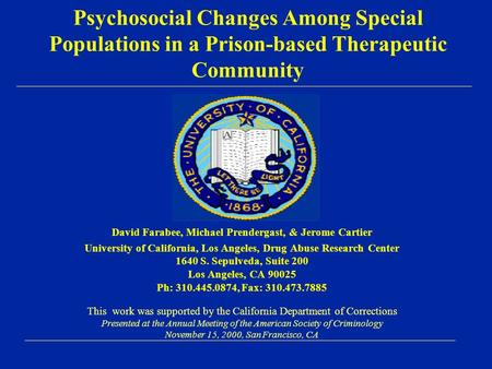 Psychosocial Changes Among Special Populations in a Prison-based Therapeutic Community David Farabee, Michael Prendergast, & Jerome Cartier University.