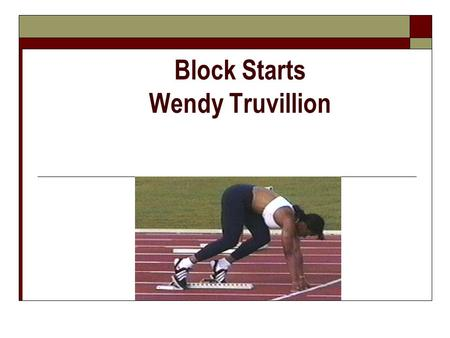 "Block Starts Wendy Truvillion. Preliminary Settings and Positions (""On your marks"")  *Front Pedal is 1 ½ - 2 foot lengths from the line (or.55 x leg."
