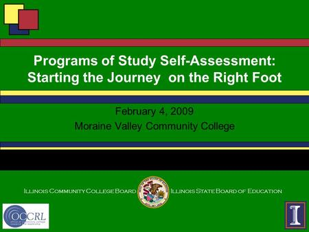Illinois Community College BoardIllinois State Board of Education Programs of Study Self-Assessment: Starting the Journey on the Right Foot February 4,