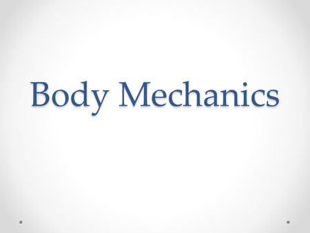 Body Mechanics.