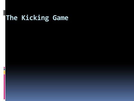 The Kicking Game. Why is it so important?  RWC STATS - Semi finals & finals  You have to get there to score the points  Attacking weapon  The cross.