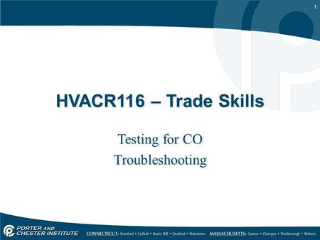 1 HVACR116 – Trade Skills Testing for CO Troubleshooting Testing for CO Troubleshooting.