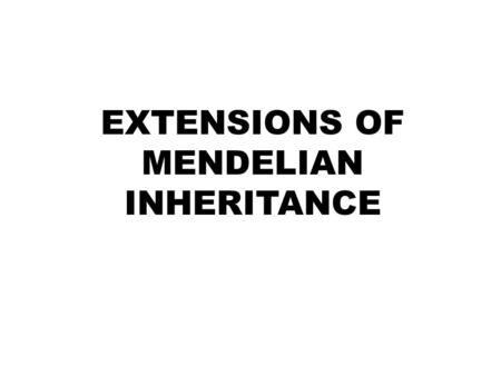 EXTENSIONS OF MENDELIAN INHERITANCE. INTRODUCTION Mendelian inheritance describes inheritance patterns that obey two laws Law of segregation Law of independent.