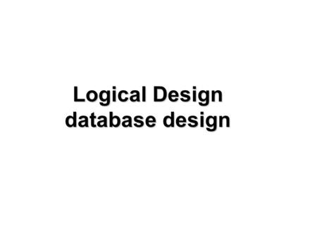 Logical Design database design. Dr. Mohamed Osman Hegaz2 Conceptual Database Designing –Provides concepts that are close to the way many users perceive.