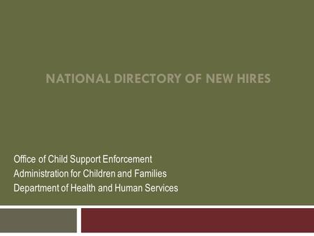 NATIONAL DIRECTORY OF NEW HIRES Office of Child Support Enforcement Administration for Children and Families Department of Health and Human Services.