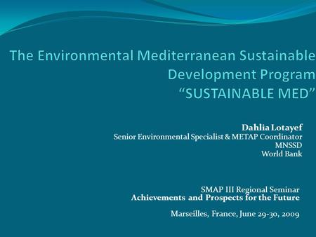 SMAP III Regional Seminar Achievements and Prospects for the Future Marseilles, France, June 29-30, 2009 Dahlia Lotayef Senior Environmental Specialist.