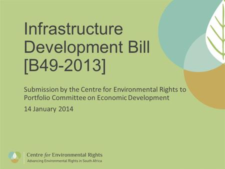 Infrastructure Development Bill [B49-2013] Submission by the Centre for Environmental Rights to Portfolio Committee on Economic Development 14 January.