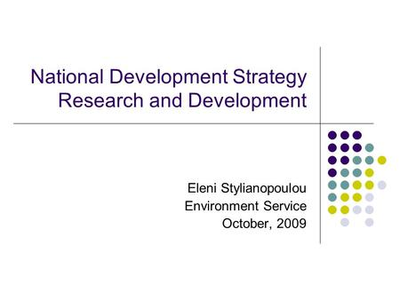 National Development Strategy Research and Development Eleni Stylianopoulou Environment Service October, 2009.
