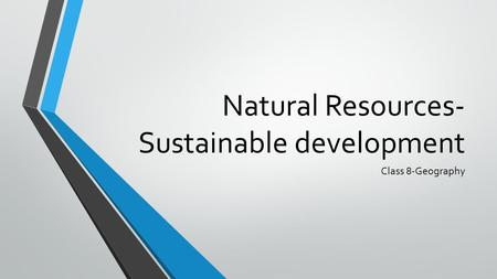 Natural Resources- Sustainable development Class 8-Geography.