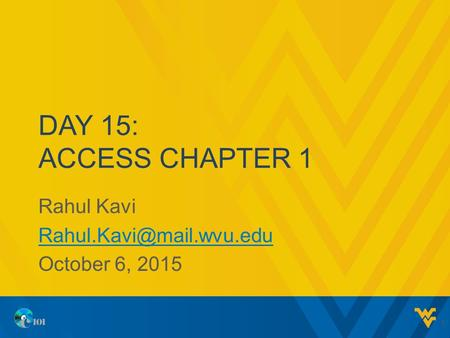 DAY 15: ACCESS CHAPTER 1 Rahul Kavi October 6, 2015 1.
