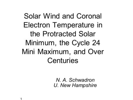 N. A. Schwadron U. New Hampshire Solar Wind and Coronal Electron Temperature in the Protracted Solar Minimum, the Cycle 24 Mini Maximum, and Over Centuries.