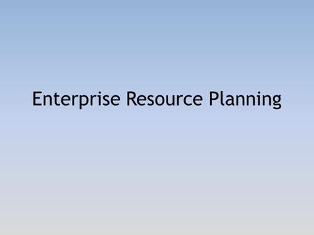 Enterprise Resource Planning. Three Easy Pieces  ERP is critical  Ours is dying  We've got options.