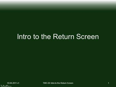 Intro to the Return Screen 10-04-2011 v1TWO-30 Intro to the Return Screen1.