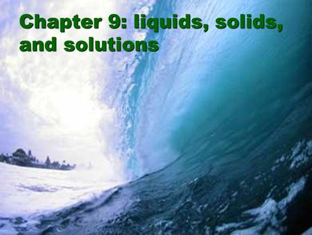 Chapter 9: liquids, solids, and solutions. The Rock Cycle.