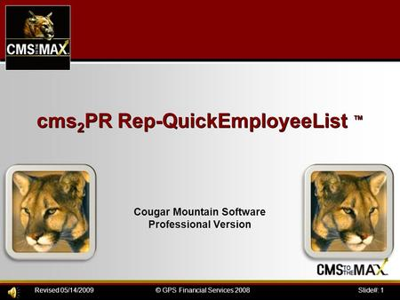 Slide#: 1© GPS Financial Services 2008Revised 05/14/2009 cms 2 PR Rep-QuickEmployeeList ™ Cougar Mountain Software Professional Version.
