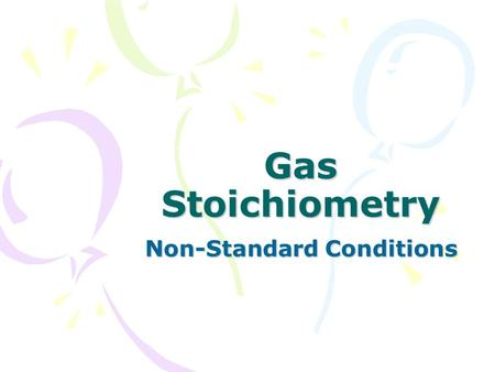 Gas Stoichiometry Non-Standard Conditions. The relationship between volume and moles (n)